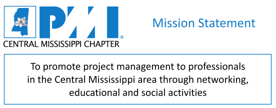 PMICMS.org Mission: To promote project management to professionals in the Central Mississippi area through networking, educational and social activities